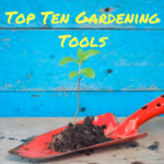 Top Ten Gardening Tools