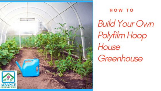 Build Your Own Polyfilm Hoop House Greenhouse